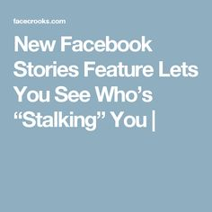 """New Facebook Stories Feature Lets You See Who's """"Stalking"""" You  """