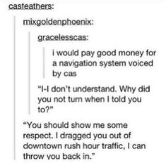 """Um can this please be a thing. I read it out loud and cars outside began to honk! """"Castiel, you are our navigation god now."""""""