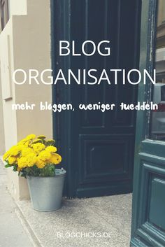 BLOG ORGANISATION: MEHR BLOGGEN, WENIGER TÜDDELN - So organisierst du dich besser. Blogchicks