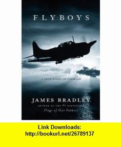 Flyboys A True Story of Courage James Bradley ,   ,  , ASIN: B0027M0IWO , tutorials , pdf , ebook , torrent , downloads , rapidshare , filesonic , hotfile , megaupload , fileserve