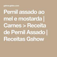 Pernil assado ao mel e mostarda | Carnes > Receita de Pernil Assado | Receitas Gshow