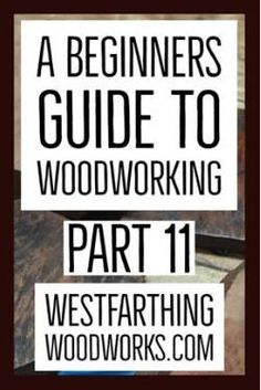 This is part nine of a beginners guide to woodworking, a full book published on my site. Woodworking Education, Woodworking Garage, Woodworking For Kids, Woodworking Books, Woodworking Skills, Woodworking Techniques, Woodworking Beginner, Small Wooden Projects, Types Of Plywood