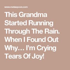 This Grandma Started Running Through The Rain. When I Found Out Why… I'm Crying Tears Of Joy!