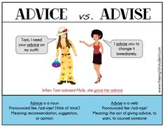 I advise you to read this! What's the difference between 'advice' and 'advise'?