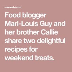Food blogger Mari-Louis Guy and her brother Callie share two delightful recipes for weekend treats.