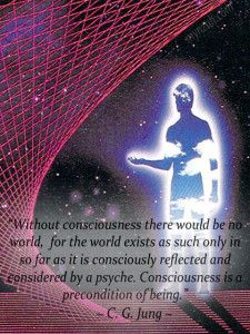 """Without consciousness there would be no world, for the world exists as such only in so far as it is consciously reflected and reconsidered by a psyche. Consciousness is a precondition of being."" ~ C. G. Jung  www.mynzah.com"