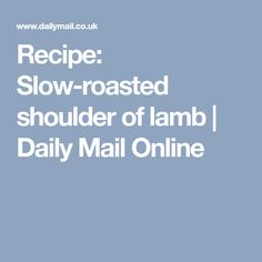 Recipe: Slow-roasted shoulder of lamb | Daily Mail Online