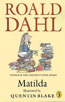 Matilda and other Roald Dahl classics (Twits, BFG, James & The Giant Peach, Charlie & the Chocolate Factory, Witches, Danny Champion of the World)