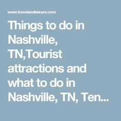 Things to do in Nashville, TN,Tourist attractions and what to do in Nashville, TN, Tennessee | Travel + Leisure
