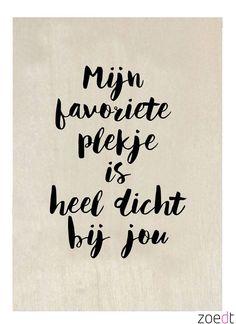 Zoedt Houten kaartje Mijn favoriete plekje is heel dicht bij jou Clever Quotes, Cute Love Quotes, Love Yourself Quotes, Favorite Quotes, Best Quotes, Cheesy Quotes, Qoutes About Love, Dutch Quotes, Quotes About Motherhood