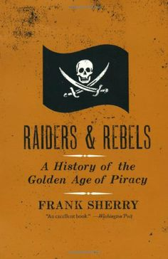 Raiders and Rebels: A History of the Golden Age of Piracy by Frank Sherry,http://www.amazon.com/dp/0061572845/ref=cm_sw_r_pi_dp_oXB7sb00FSYMMHY4