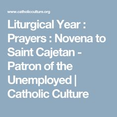 Liturgical Year : Prayers : Novena to Saint Cajetan - Patron of the Unemployed | Catholic Culture