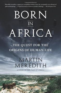Born in Africa: The Quest for the Origins of Human Life by Martin Meredith http://www.amazon.com/dp/1610391055/ref=cm_sw_r_pi_dp_4lZKvb1NB9VQ1