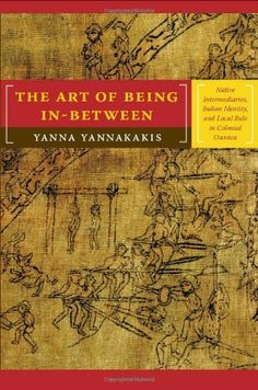 The Art of Being In-between: Native Intermediaries, Indian Identity, and Local Rule in Colonial Oaxaca by Yanna Yannakakis http://www.amazon.com/dp/0822341662/ref=cm_sw_r_pi_dp_48dnub0DW9JTP