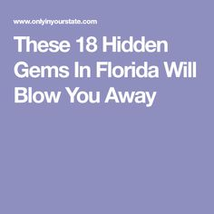 These 18 Hidden Gems In Florida Will Blow You Away