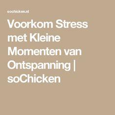 Voorkom Stress met Kleine Momenten van Ontspanning | soChicken