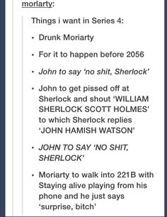 "Drunk Moriarty and ""Surprise, bitch"" must happen, I swear to all the Gods. IT. MUST. HAPPEN."