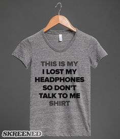 I Lost My Headphones #headphones #tshirt #shirt #funny