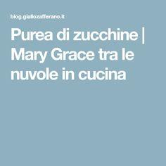 Purea di zucchine | Mary Grace tra le nuvole in cucina