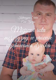 Miejsce i rola mężczyzny w procesie wychowania dziecka - Katarzyna Skiba - Idealny ojciec totaki, który zawsze znajdzie czas dlaswojego dziecka, jest przynim wpotrzebie inigdy go niezawodzi