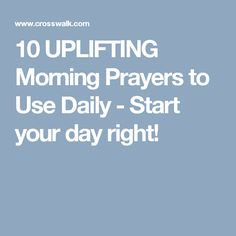 10 UPLIFTING Morning Prayers to Use Daily - Start your day right!