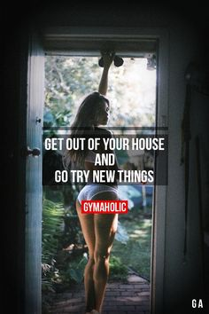 Get Out Of The House And Go Try New Things http://www.gymaholic.co/ #fit…