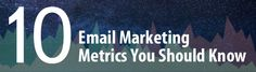 Discover 10 Email Marketing Metrics You Should Know & Why!