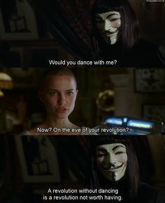 Would You Dance With Me? On the Eve of Your Revolution? A Revolution Without Dancing Is a Revolution Not Worth Having v for Vendetta V For Vendetta Quotes, V For Vendetta 2005, V For Vendetta Movie, V Pour Vendetta, V For Vendetta Evey, Series Movies, Movies And Tv Shows, Tv Series, Citations Film