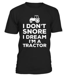 "# I don't snore I dream I'm a Tractor T sh .   >>> Tip: Buy 2 or more to save on shipping! Available for a limited time only. Get it before it's too late!  SAFE & SECURE CHECKOUT viaPAYPAL | VISA | MASTERCARD*HOW TO ORDER?1. Select style and color2. Click ""BUY it Now""3. Select size and quantity4. Enter shipping and billing information5. Done! Simple as that!tractor, tractor sprinkler, tractor toys, tractor party supplies, tractor supply gift card, tractor mac, tractor cover, tractor seat…"