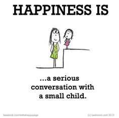 Happiness is a serious conversation with a small child