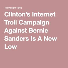 Clinton's Internet Troll Campaign Against Bernie Sanders Is A New Low