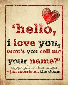HELLO I LOVE YOU by The Doors Jim Morrison song lyrics on grunge old parchment paper with a heart - Print Music Love, Music Is Life, Good Music, My Music, Hippie Music, Jim Morrison Songs, The Doors Jim Morrison, I Love You, Just For You