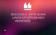 Succesul este suma unor eforturi mici, repetate zilnic.