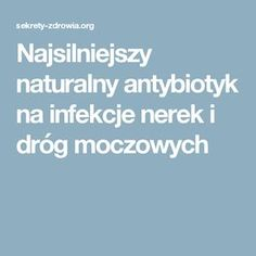 Najsilniejszy naturalny antybiotyk na infekcje nerek i dróg moczowych Health And Beauty, Remedies, Homemade, Healthy, Beautiful, Women, Women's, Hand Made, Do It Yourself