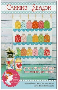 Canning Season Quilting Pattern by Sew Emma. Quilt size: 27.5 x 30.5. Plus two mason jar covers: Large 6.5 x 14.5, Small 3.5 x 9.5. Designer : Lori Holt