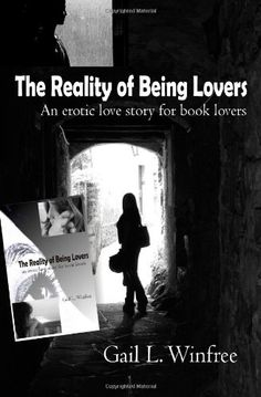 The Reality of Being Lovers, an erotic love story for book lovers by  by Gail L. Winfree.