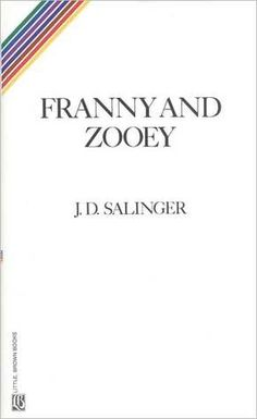 """Franny and Zooey by J.D. Salinger.  -  """"I'm sick of not having the courage to be an absolute nobody."""""""
