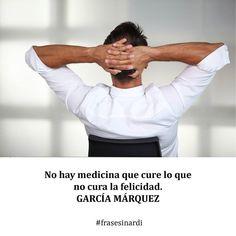 ¡Buenos días mundo! Seamos felices :) No hay medicina que cure lo que  no cura la felicidad.  GARCÍA MÁRQUEZ. #frases #inardi