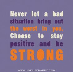 Never let a bad situation bring out the worst in you. Choose to stay positive and be strong. by deeplifequotes, via Flickr