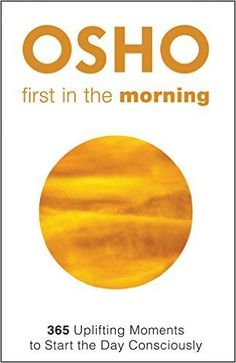 While many of us might start our day with emails and news, we can easily agree that this is not be the most inspirational start of a day.First in the Morningby Osho gives you a different option to s
