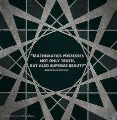 """Mathematics possesses not only truth, but also supreme beauty"" Bertrand Russell"