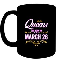 Queens Are Born On March 26 Birthday Gift T Shirt Coffee Cups Mugs 26th Birthday, Birthday Gifts, Happy Birthday, Coffee Gifts, Coffee Cups, Queens, March, Jan 20, Mugs
