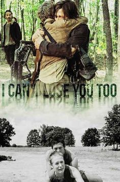 I can't lose you too! Daryl & Carol <3 they have a special relationship