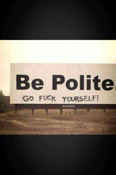 In my mind before i lose it i think #bepolite but what actually comes outta my mouth is... yeh u read it!! Lol!