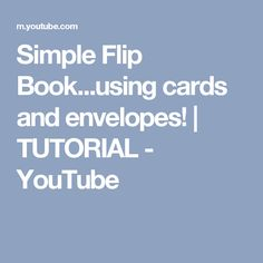 Simple Flip Book...using cards and envelopes! | TUTORIAL - YouTube