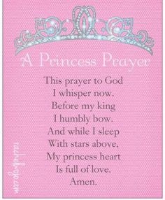 """""""A Princess Prayer- written for daughters of the King everywhere This prayer to God I whisper now, Before my King I humbly bow. And while I sleep with stars above, my princess heart is full of love. Im A Princess, Princess Quotes, Princess Room, Modern Princess, Princess Birthday, Princess Party, Disney Princess, My Little Girl, My Baby Girl"""