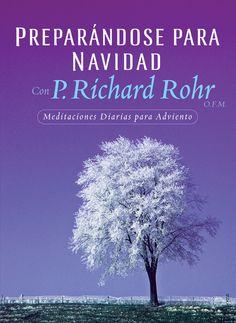 Preparandose para Navidad con P. Richard Rohr, O.F.M.: Reflexiones Diarias para Adviento