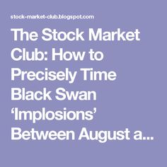 The Stock Market Club: How to Precisely Time Black Swan 'Implosions' Between August and October