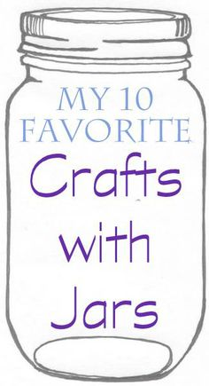 Crafts with Jars: 10 More Favorite Crafts with Jars
