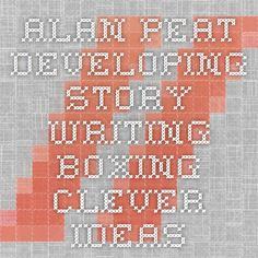 Alan Peat Developing Story Writing Boxing Clever Ideas
